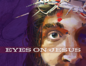Eyes on Jesus - Lent 2020
